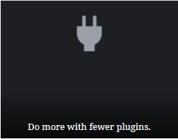 Do more with fewer plugins.